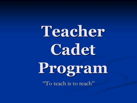 "Teacher Cadet Program ""To teach is to reach"". A program of the North Carolina Foundation for Public School Children with strong support from NCAE."