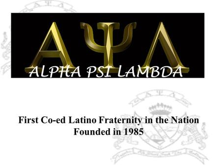 First Co-ed Latino Fraternity in the Nation Founded in 1985.