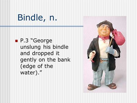 "Bindle, n. P.3 ""George unslung his bindle and dropped it gently on the bank (edge of the water)."""