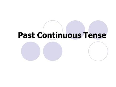 "Past Continuous Tense. Form of Past Continuous Tense: Positive Sentence Subject +""BE"" +main verb (V +ing ) + modifier. Iwaslisteningto music. You, We,"