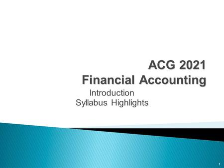1 ACG 2021 Financial Accounting Introduction Syllabus Highlights.