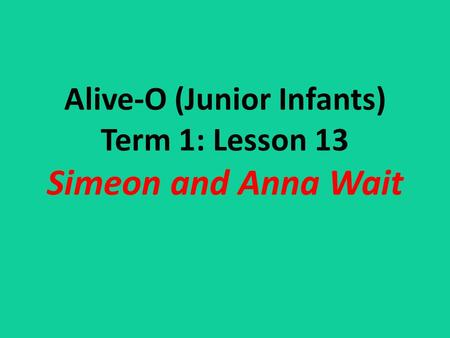 Alive-O (Junior Infants) Term 1: Lesson 13 Simeon and Anna Wait.