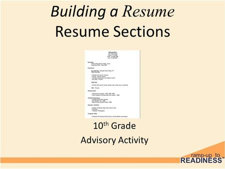 10 th Grade Advisory Activity Building a Resume Resume Sections.