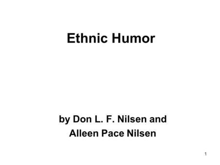 1 Ethnic Humor by Don L. F. Nilsen and Alleen Pace Nilsen.