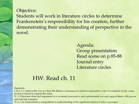 Objective: Students will work in literature circles to determine Frankenstein's responsibility for his creation, further demonstrating their understanding.