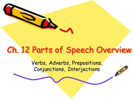 Ch. 12 Parts of Speech Overview