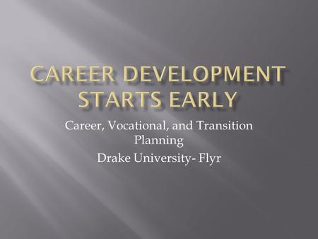 Career, Vocational, and Transition Planning Drake University- Flyr.