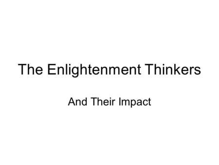 The Enlightenment Thinkers And Their Impact