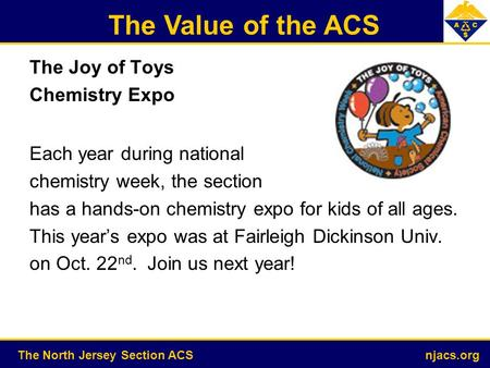 The Value of the ACS The North Jersey Section ACS njacs.org The Joy of Toys Chemistry Expo Each year during national chemistry week, the section has a.