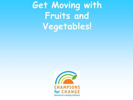 Get Moving with Fruits and Vegetables!. Physical Activity Objectives! You will be able to name the five components of physical fitness You gain the basic.