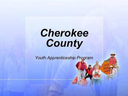 Cherokee County Youth Apprenticeship Program. What is Youth Apprenticeship? Youth Apprenticeship was initiated in Georgia to insure a well educated and.