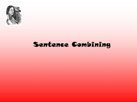Sentence Combining The Simple Sentence A sentence will… Express a complete thought. It can stand alone. Contains a subject and a predicate. The SUBJECT.