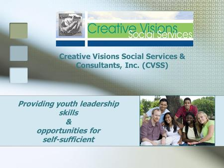 Providing youth leadership skills & opportunities for self-sufficient Creative Visions Social Services & Consultants, Inc. (CVSS)