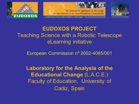 EUDOXOS PROJECT Teaching Science with a Robotic Telescope eLearning initiative European Commission nº 2002-4085/001 Laboratory for the Analysis of the.