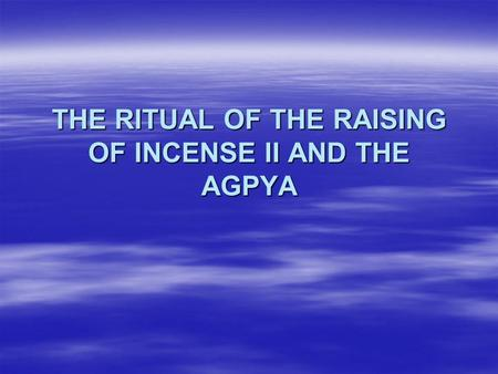 THE RITUAL OF THE RAISING OF INCENSE II AND THE AGPYA.