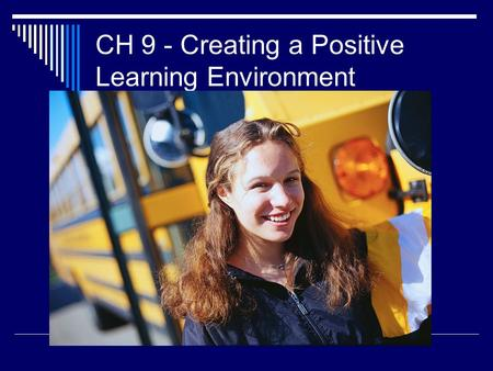 CH 9 - Creating a Positive Learning Environment. Creating Positive Learning Environments  Helps students feel safe and secure  Enables students to take.