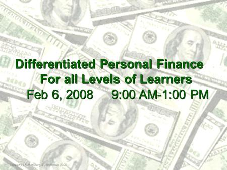 Property of MMcClurg & JBrinkman 2008 Differentiated Personal Finance For all Levels of Learners For all Levels of Learners Feb 6, 2008 9:00 AM-1:00 PM.