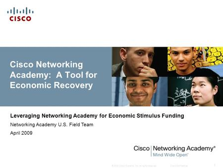 © 2009 Cisco Systems, Inc. All rights reserved.Cisco Confidential 1 Cisco Networking Academy: A Tool for Economic Recovery Leveraging Networking Academy.