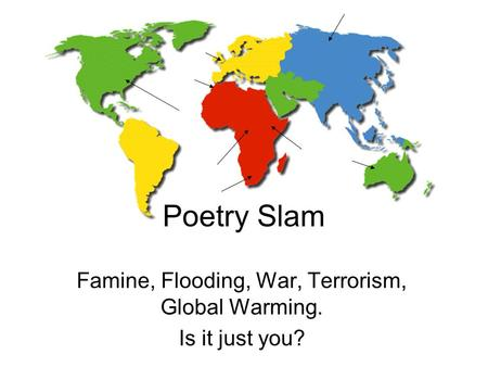 Famine, Flooding, War, Terrorism, Global Warming. Is it just you?