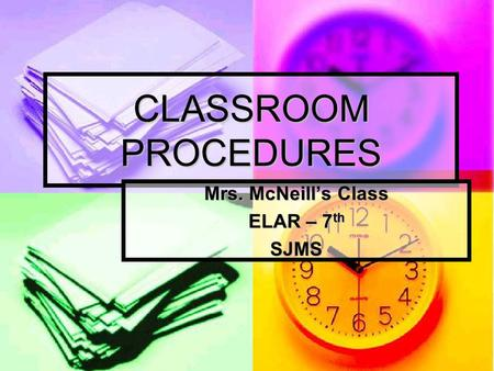 CLASSROOM PROCEDURES Mrs. McNeill's Class ELAR – 7 th SJMS.