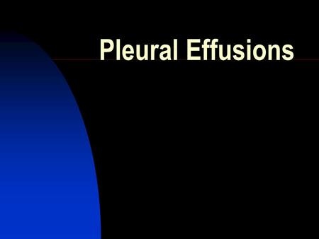 Pleural Effusions. The Pleura Pleural Pathophysiology 1.Transpleural pressure imbalance 2.Increased capillary permeability 3.Impaired lymphatic drainage.