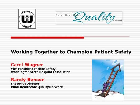Working Together to Champion Patient Safety Carol Wagner Vice President Patient Safety Washington State Hospital Association Randy Benson Executive Director.