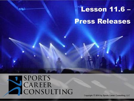 Lesson 11.6 – Press Releases Copyright © 2014 by Sports Career Consulting, LLC.