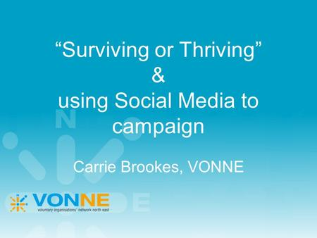 """Surviving or Thriving"" & using Social Media to campaign Carrie Brookes, VONNE."