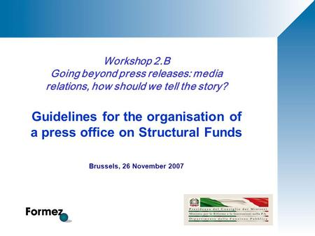 Workshop 2.B Going beyond press releases: media relations, how should we tell the story? Guidelines for the organisation of a press office on Structural.