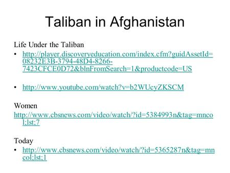 Taliban in Afghanistan Life Under the Taliban  08232E3B-3794-48D4-8266- 7423CFCE0D72&blnFromSearch=1&productcode=UShttp://player.discoveryeducation.com/index.cfm?guidAssetId=