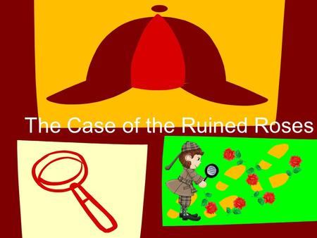 The Case of the Ruined Roses