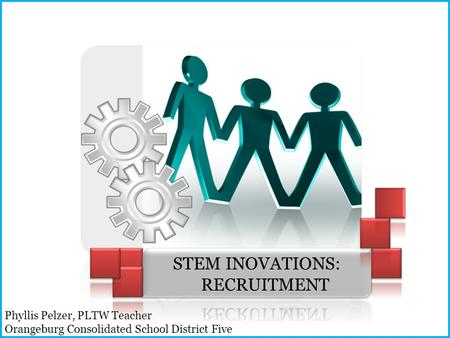 Phyllis Pelzer, PLTW Teacher Orangeburg Consolidated School District Five.