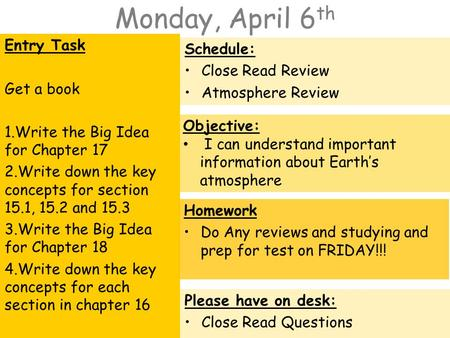Monday, April 6 th Entry Task Get a book 1.Write the Big Idea for Chapter 17 2.Write down the key concepts for section 15.1, 15.2 and 15.3 3.Write the.