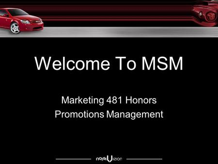 Welcome To MSM Marketing 481 Honors Promotions Management.