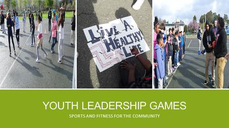 YOUTH LEADERSHIP GAMES SPORTS AND FITNESS FOR THE COMMUNITY.