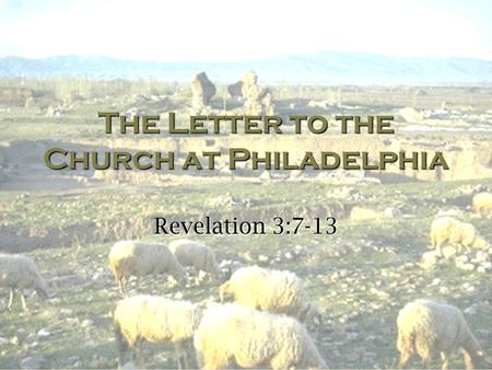 The Letter to the Church at Philadelphia Revelation 3:7-13.