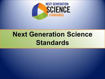 Next Generation Science Standards. Building on the Past; Preparing for the Future 7/2010 – 12/2013 1/2010 - 7/2011 1990s 1990s-2009 Phase IIPhase I.