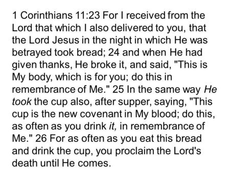 1 Corinthians 11:23 For I received from the Lord that which I also delivered to you, that the Lord Jesus in the night in which He was betrayed took bread;