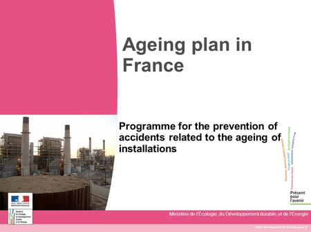 Www.developpement-durable.gouv.fr Ministère de l'Écologie, du Développement durable, et de l'Énergie Ageing plan in France Programme for the prevention.
