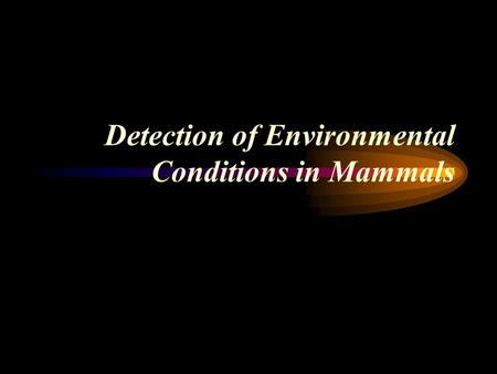 Detection of Environmental Conditions in Mammals.