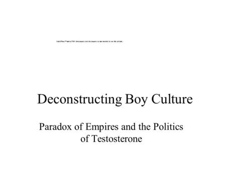 Deconstructing Boy Culture Paradox of Empires and the <strong>Politics</strong> of Testosterone.