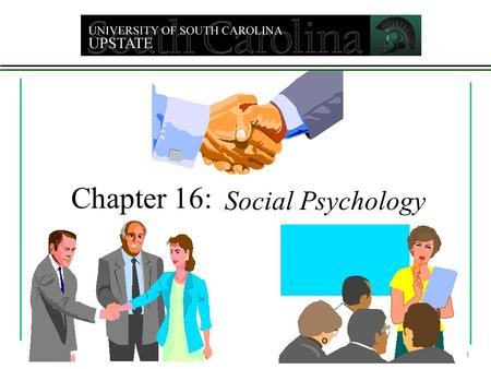 Chapter 16: Social Psychology 1. The scientific study of how we think about, influence, and relate to one another Three major sections 1. Social thinking.