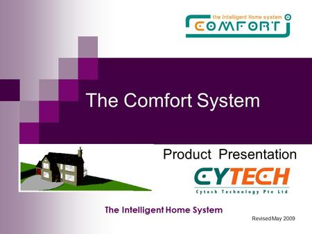 The Comfort System Product Presentation The Intelligent Home System Revised May 2009.
