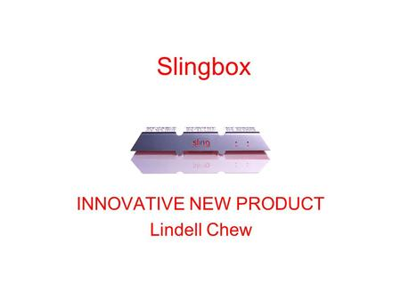 Slingbox INNOVATIVE NEW PRODUCT Lindell Chew. General Business Purpose What is Sling Media, Inc A digital lifestyle products company creating a family.