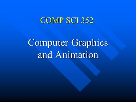 COMP SCI 352 Computer Graphics and Animation. Computer Graphics2 My name is … My name is … How to find me How to find me Course Policies Course Policies.