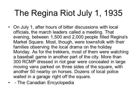The Regina Riot July 1, 1935 On July 1, after hours of bitter discussions with local officials, the march leaders called a meeting. That evening, between.