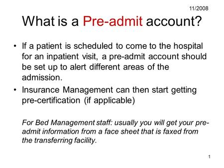 1 What is a Pre-admit account? If a patient is scheduled to come to the hospital for an inpatient visit, a pre-admit account should be set up to alert.