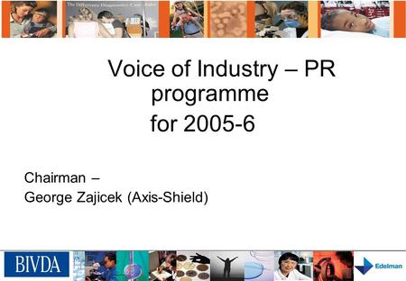 Voice of Industry – PR programme for 2005-6 Chairman – George Zajicek (Axis-Shield)