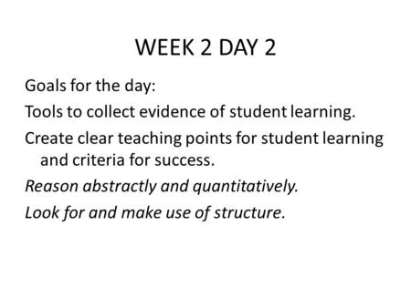 WEEK 2 DAY 2 Goals for the day: Tools to collect evidence of student learning. Create clear teaching points for student learning and criteria for success.