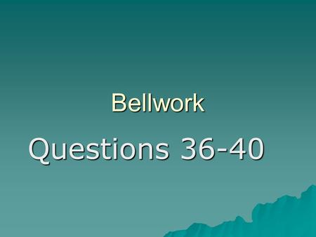 Bellwork Questions 36-40. F.O.A. (Bellwork) Culture Vocabulary.